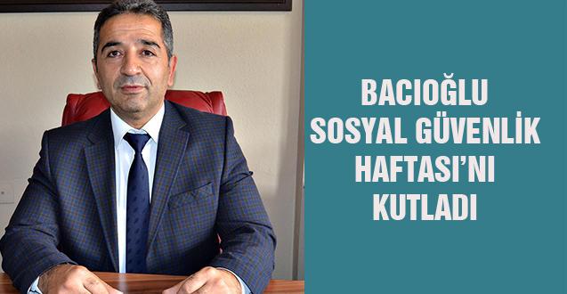 BACIOĞLU SOSYAL GÜVENLİK HAFTASI'NI KUTLADI