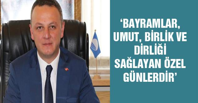 'BAYRAMLAR, UMUT, BİRLİK VE DİRLİĞİ SAĞLAYAN ÖZEL GÜNLERDİR'