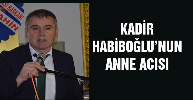 KADİR HABİBOĞLU'NUN ANNE ACISI