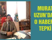 MURAT UZUN'DAN O HABERE TEPKİ