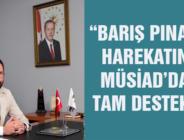 """""""BARIŞ PINARI"""" HAREKATINA MÜSİAD'DAN TAM DESTEK…"""
