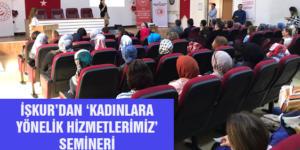 İŞKUR'DAN 'KADINLARA YÖNELİK HİZMETLERİMİZ' SEMİNERİ