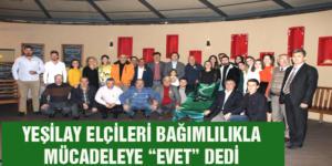 """YEŞİLAY ELÇİLERİ BAĞIMLILIKLA MÜCADELEYE """"EVET"""" DEDİ"""