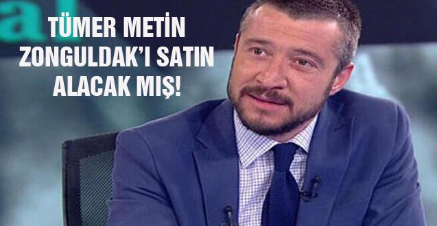 TÜMER METİN ZONGULDAK'I SATIN ALACAK MIŞ!