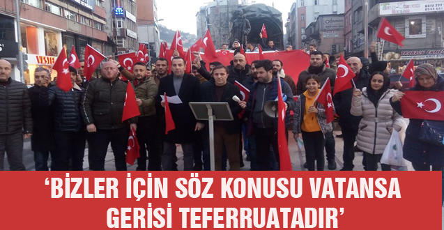 'BİZLER İÇİN SÖZ KONUSU VATANSA GERİSİ TEFERRUATADIR'