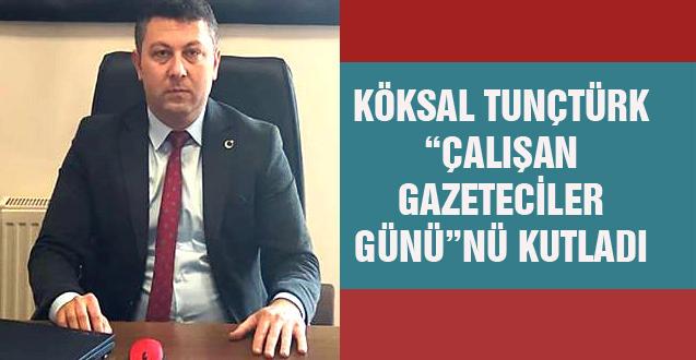 """KÖKSAL TUNÇTÜRK """"ÇALIŞAN GAZETECİLER GÜNÜ""""NÜ KUTLADI"""