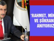 'RAHMET, MİNNET VE ŞÜKRANLA ANIYORUZ'
