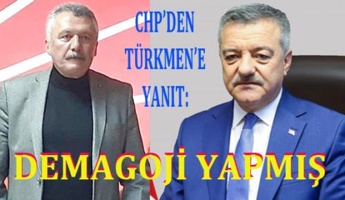 CHP'DEN TÜRKMEN'E YANIT: DEMAGOJİ YAPMIŞ