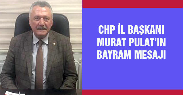 CHP ZONGULDAK İL BAŞKANI MURAT PULAT'IN BAYRAM MESAJI