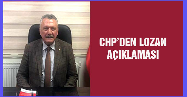 CHP'DEN LOZAN AÇIKLAMASI