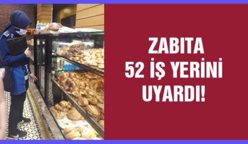 ZABITA 52 İŞ YERİNİ UYARDI!