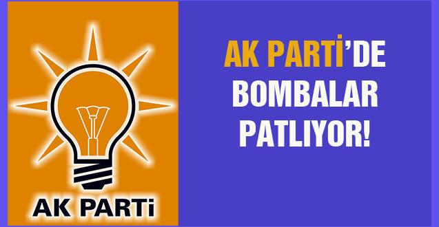 AK PARTİ'DE BOMBALAR PATLIYOR!
