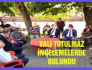 VALİ TUTULMAZ İNCELEMELERDE BULUNDU