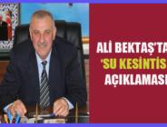 ALİ BEKTAŞ'TAN 'SU KESİNTİSİ' AÇIKLAMASI