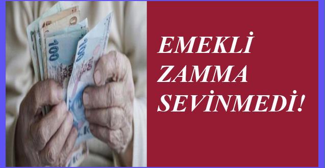 EMEKLİ ZAMMA SEVİNMEDİ!