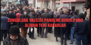 ZONGULDAK VALİLİĞİ PANDEMİ KURULU'NDA ALINAN YENİ KARARLAR