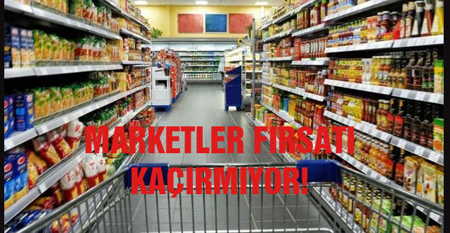 MARKETLER FIRSATI KAÇIRMIYOR!