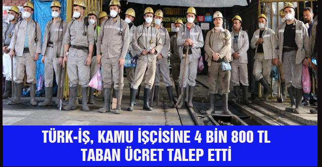 TÜRK-İŞ, KAMU İŞÇİSİNE 4 BİN 800 TL TABAN ÜCRET TALEP ETTİ