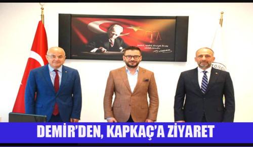 DEMİR'DEN, KAPKAÇ'A ZİYARET