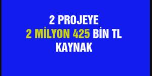 2 PROJEYE 2 MİLYON 425 BİN TL KAYNAK
