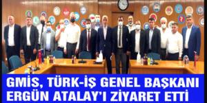 GMİS, TÜRK-İŞ GENEL BAŞKANI ATALAY'I ZİYARET ETTİ