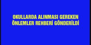 OKULLARDA ALINMASI GEREKEN ÖNLEMLER REHBERİ GÖNDERİLDİ
