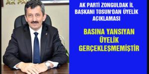 AK PARTİ ZONGULDAK İL BAŞKANI TOSUN'DAN ÜYELİK AÇIKLAMASI