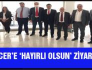 GENCER'E 'HAYIRLI OLSUN' ZİYARETİ