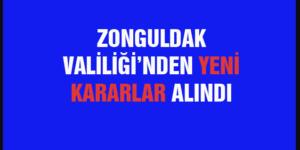 ZONGULDAK VALİLİĞİ'NDEN YENİ KARARLAR ALINDI